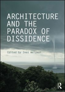 Architecture and the Paradox of Dissidence, Routledge (2013)