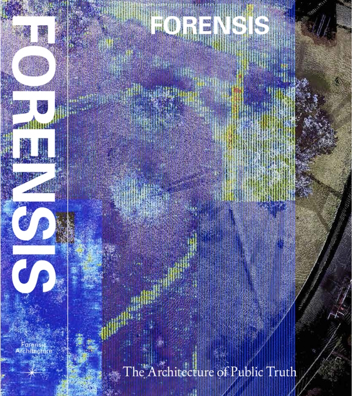 FORENSIS: Forensic Architecture, eds., Berlin: Strenberg, 2014
