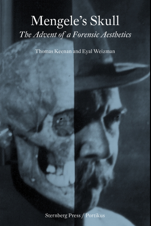 Thomas Keenan and Eyal Weizman, Mengele's Skull: The Advent of A Forensic Aesthetics, Berlin: Strenberg, 2012
