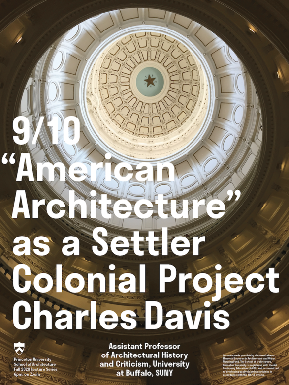 American Architecture as a Settler Colonial Project - a virtual lecture from Charles Davis, Princeton School of Architecture