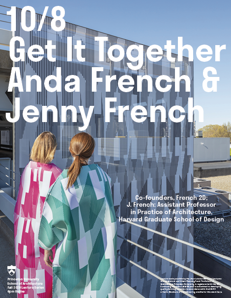 Anda French and Jenny French, co-founders of French 2D give a lecture titled Get It Together on October 8, 2020 online with Princeton School of Architecture.